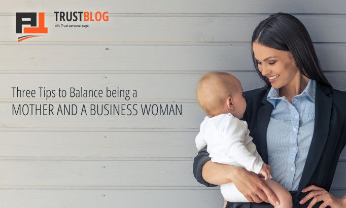 Three Tips to Balance being a Mother and a Business Woman